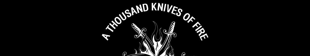 A Thousand Knives Of Fire