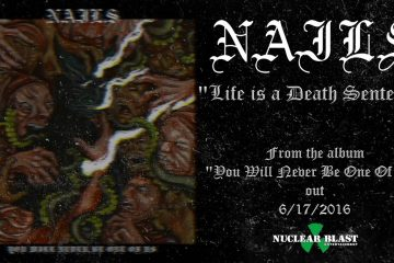 "NAILS – ""Life is a Death Sentence"""
